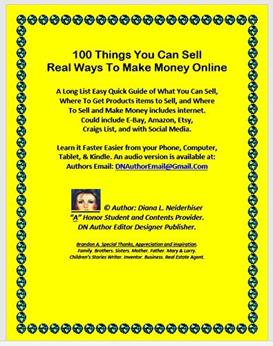 100 Things You Can Sell Real Ways To Make Money Online: A Long List Easy Quick Guide of What You Can Sell, Where To Get Products items To Sell, and Where ... Money includes internet. (English Edition)