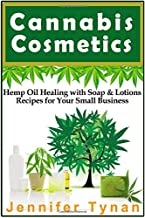 Cannabis Cosmetics: Hemp Oil Healing with Soap and Lotion Recipes for your Small Business (Thermal Mermaid Book 4)