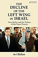 The Decline of the Left Wing in Israel: Yossi Beilin and the Politics of the Peace Process