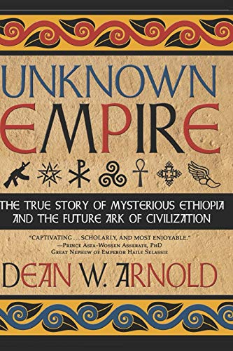 Unknown Empire: The True Story of Mysterious Ethiopia and the Future Ark of Civilization