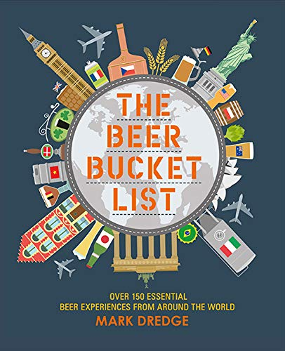 The Beer Bucket List: Over 150 essential beer experiences from around the world (Little Pookie)