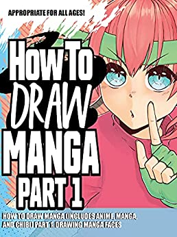 How to Draw Manga (Includes Anime, Manga and Chibi) Part 1 Drawing Manga Faces (How to Draw Anime Book 4) by [Joseph Stevenson]