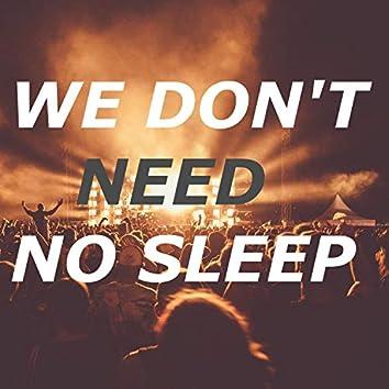 We Don't Need No Sleep
