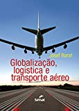 Globalização, logística e transporte aéreo (Portuguese Edition)