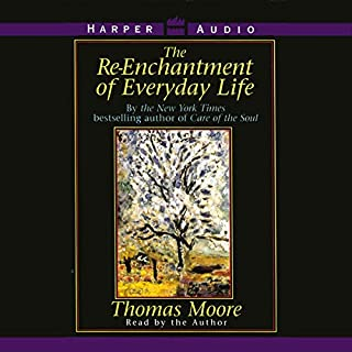 The Re-enchantment of Everyday Life                   By:                                                                                                                                 Thomas Moore                               Narrated by:                                                                                                                                 Thomas Moore                      Length: 2 hrs and 49 mins     20 ratings     Overall 4.2