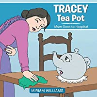 Tracey Tea Pot: Mum Goes to Hospital