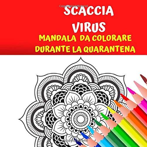 SCACCIA VIRUS: Mandala da colorare durante la quarantena. Sfoga la rabbia del l'isolamento con questo libro da adulti da colorare. Isolamento, pandemia e relax!
