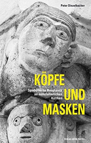Köpfe und Masken: Symbolische Bauplastik an mittelalterlichen Kirchen