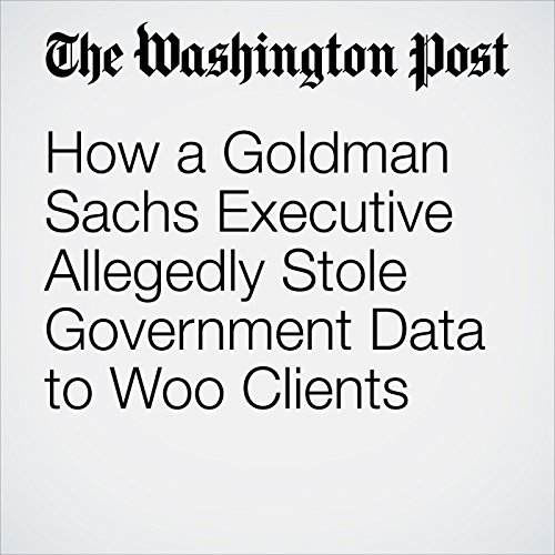 How a Goldman Sachs Executive Allegedly Stole Government Data to Woo Clients audiobook cover art