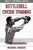 Kettlebell Cross Training: Training mit Kettlebell Übungen (Cross Training Series, Band 4)
