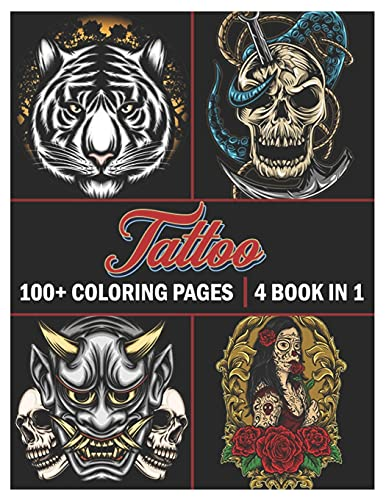 Tattoo: Coloring Book for Adults 100+ coloring pages, Beautiful and Awesome Tattoo Coloring Pages Such As Sugar Skulls, Guns, Roses ... and More! Adult to Get Stress Relieving and Relaxation Volume 3