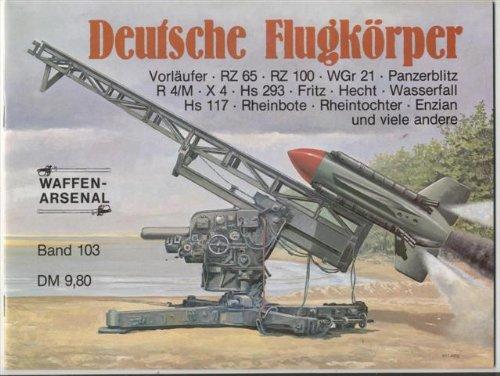 Deutsche Flugkörper: Vorläufer / RZ 65 / RZ 100 / WGr 21 / Panzerblitz / R 4/M / X 4 / Hs 293 / Fritz / Hecht / Wasserfall / Hs 117 / Rheinbote / Rheintochter / Enzian und viele andere (Volume 103)