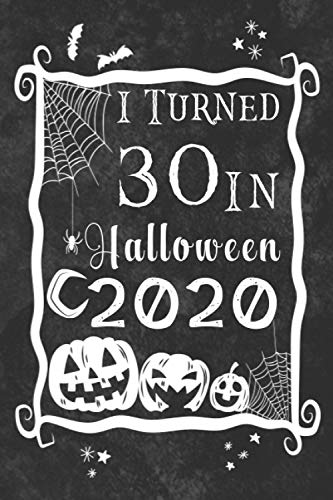 I Turned 30 in Halloween 2020: Perfect Halloween Notebook Gift Idea For 30th Anniversary |Halloween Lined Diary Journal Notebook Gift for kids, ... Born in 1990 (120 ruled notebook paper)