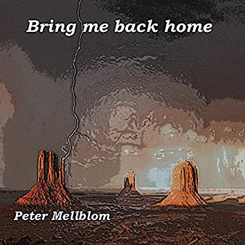 Bring me back home
