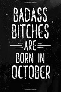 Badass Bitches Are Born In October: Funny Blank Lined Notebook Gift for Women and Birthday Card Alternative for Friend: Black White