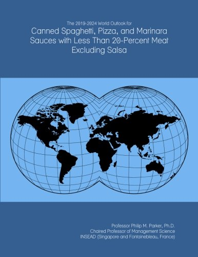 The 2019-2024 World Outlook for Canned Spaghetti, Pizza, and Marinara Sauces with...