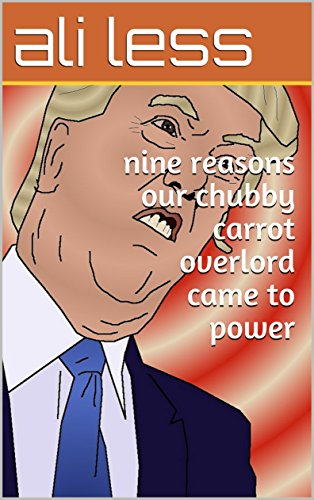 nine reasons our chubby carrot overlord came to power (English Edition)
