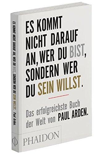 Arden Paul, Es kommt nicht darauf an, wer Du bist, sondern wer Du sein willst.