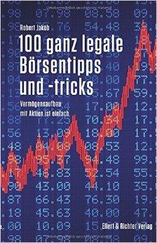 100 ganz legale Börsentipps und -tricks. Vermögensaufbau mit Aktien ist einfach ( 15. März 2015 )