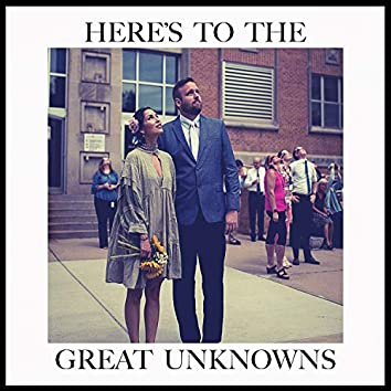 Here's To The Great Unknowns