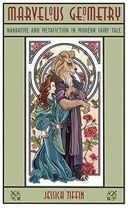 Marvelous Geometry: Narrative and Metafiction in Modern Fairy Tale (Series in Fairy-Tale Studies)