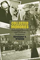 Collected Memories: Holocaust History and Postwar Testimony (George L. Mosse Series in Modern European Cultural and Intellectual History)