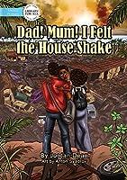 Dad! Mum! I Felt The House Shake!