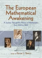 The European Mathematical Awakening: A Journey Through the History of Mathematics from 1000 to 1800 (Dover Books on Mathematics)