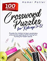 Crossword Puzzles for Kids age 9-12: 100 logical puzzles for children to learn vocabulary and practice spelling whilst having fun, hunting for hidden words