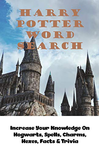 Harry Potter Word Search: Increase Your Knowledge On Hogwarts, Spells, Charms, Hexes, Facts & Trivia: Harry Potter Trivia Board Game (English Edition)