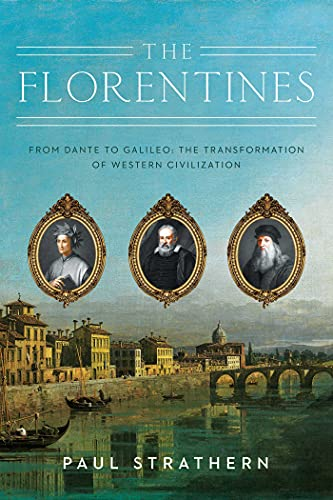 The Florentines: From Dante to Galileo: The Transformation of Western Civilization (Italian Histories)