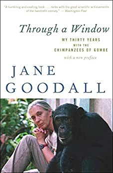Through a Window: My Thirty Years with the Chimpanzees of Gombe by [Jane Goodall]