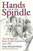 Hands to the Spindle: Texas Women and Home Textile Production, 1822-1880 (Clayton Wheat Williams Texas Life Series)