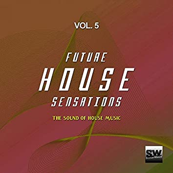 Future House Sensations, Vol. 5 (The Sound Of House Music)