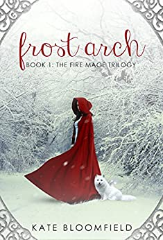 Frost Arch (The Fire Mage Trilogy Book 1) by [Kate Bloomfield]