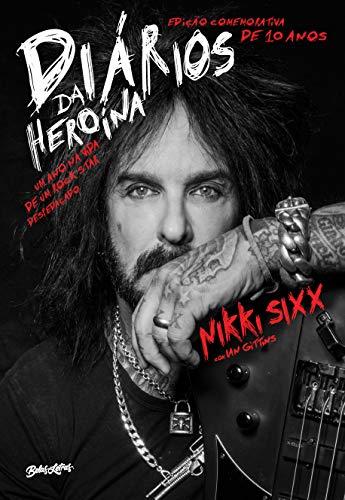 Diários da heroína - Edição comemorativa de dez anos: Um ano na vida de um rock star despedaçado