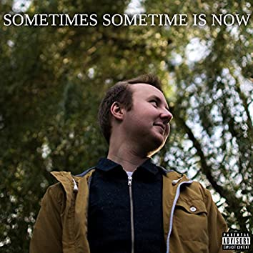 Sometimes Sometime Is Now