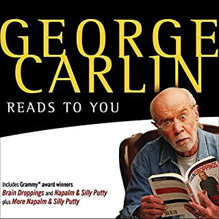 George Carlin Reads to You     An Audio Collection Including Grammy Winners 'Braindroppings' and 'Napalm & Silly Putty'              By:                                                                                                                                 George Carlin                               Narrated by:                                                                                                                                 George Carlin                      Length: 7 hrs and 5 mins     2,944 ratings     Overall 3.9