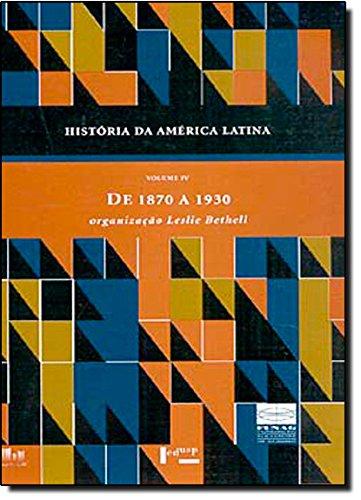 História da América Latina: de 1870 a 1930 (Volume 4)
