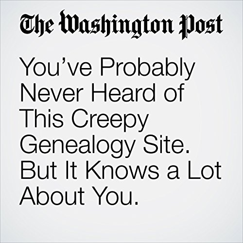 You've Probably Never Heard of This Creepy Genealogy Site. But It Knows a Lot About You. copertina