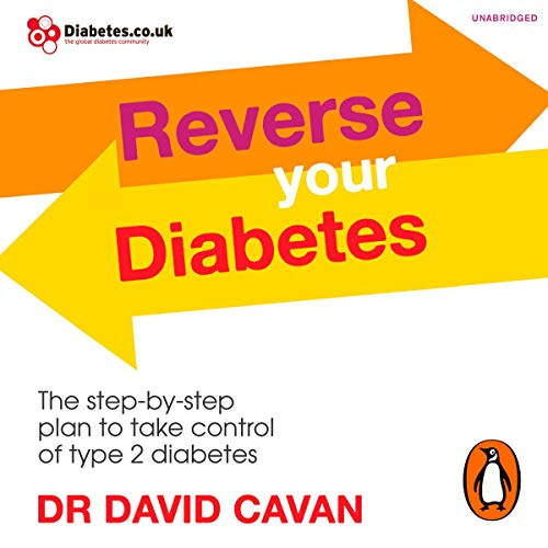 Reverse Your Diabetes     The Step-by-Step Plan to Take Control of Type 2 Diabetes              By:                                                                                                                                 Dr David Cavan                               Narrated by:                                                                                                                                 Laurence Kennedy                      Length: 6 hrs and 37 mins     3 ratings     Overall 5.0