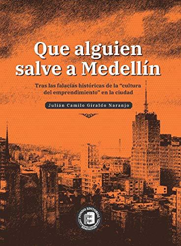 """Que alguien salve a Medellín: Tras las falacias históricas de la """"cultura del emprendimiento"""" en la ciudad"""