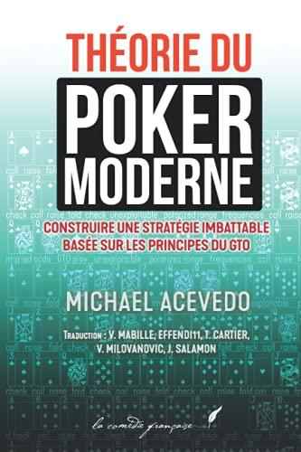 THÉORIE DU POKER MODERNE: MODERN POKER THEORY EN FRANÇAIS ! | Le best-seller de Michael Acevedo paraît enfin dans l'Hexagone !