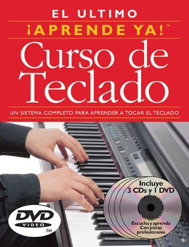 El Ultimo Curso de Teclado: Un Sistema Completo Para Aprender a Tocar El Teclado [With DVD] (Aprende YA!)