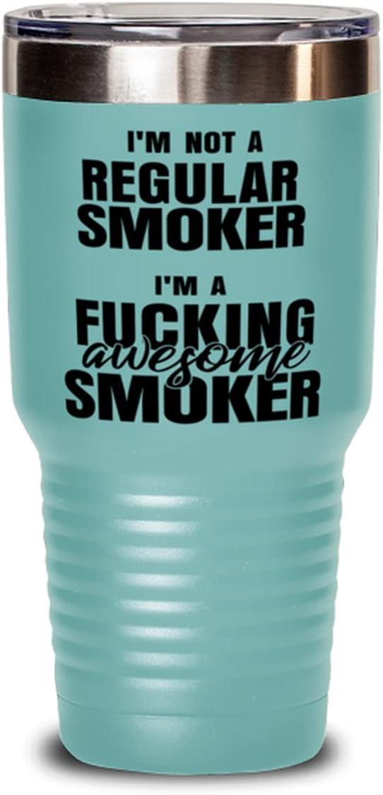 Funny Smoker Tumbler - Im a 100% quality warranty! Not Regular Cheap Awesom Fucking
