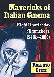 Mavericks of Italian Cinema: Eight Unorthodox Filmmakers, 1940s-2000s (English Edition)