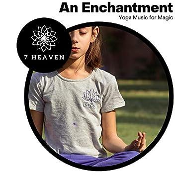 An Enchantment - Yoga Music For Magic