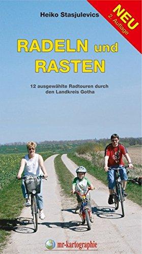 radeln und rasten: 12 ausgewählte Radtouren durch den Landkreis Gotha