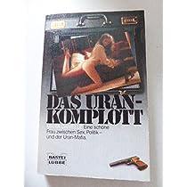 Das Uran- Komplott. Roman.