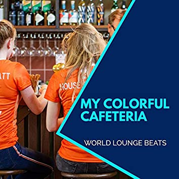 My Colorful Cafeteria - World Lounge Beats